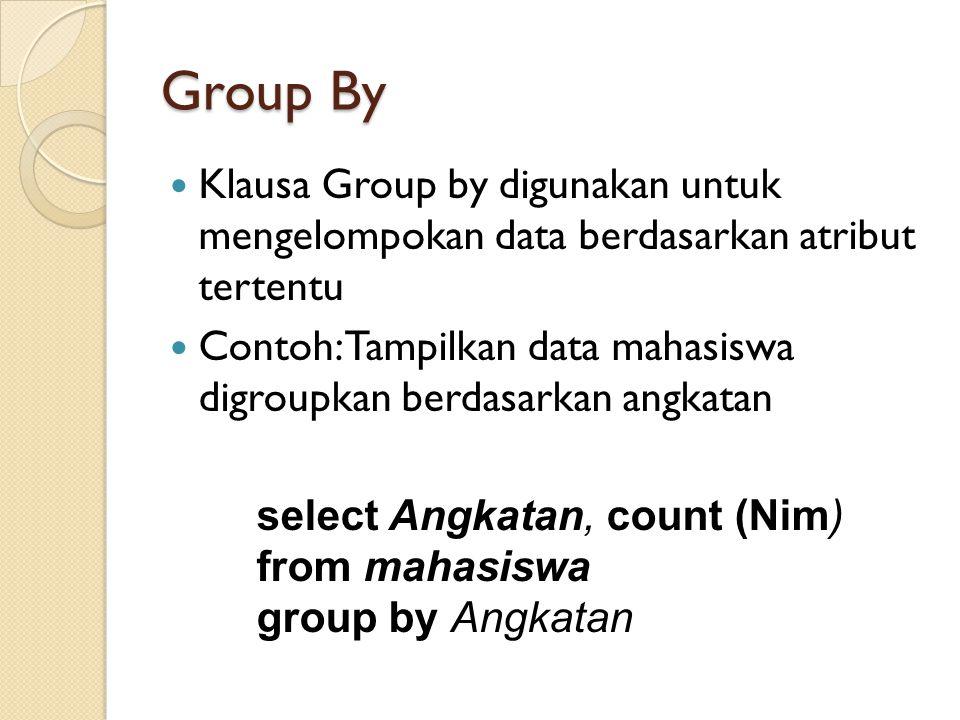 Group By Klausa Group by digunakan untuk mengelompokan data berdasarkan atribut tertentu.