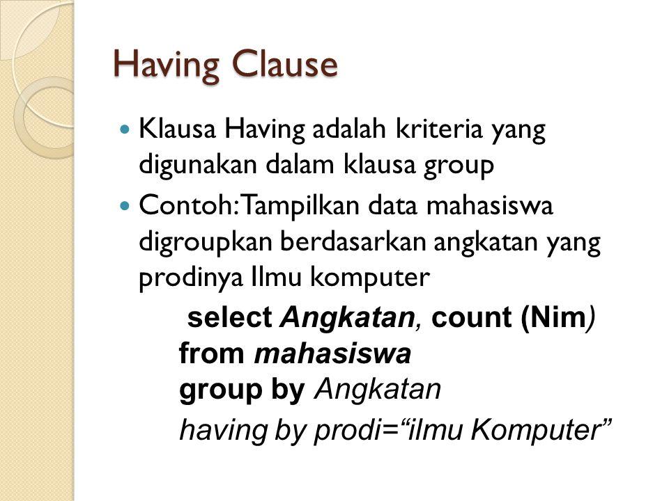 Having Clause Klausa Having adalah kriteria yang digunakan dalam klausa group.