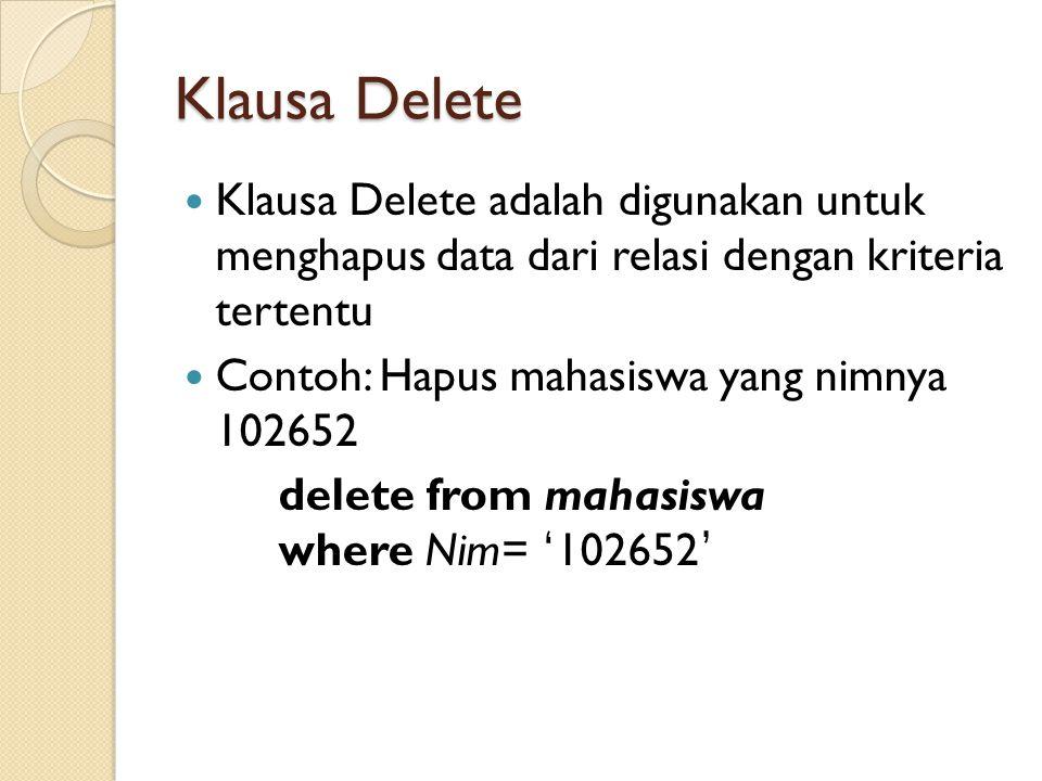Klausa Delete Klausa Delete adalah digunakan untuk menghapus data dari relasi dengan kriteria tertentu.