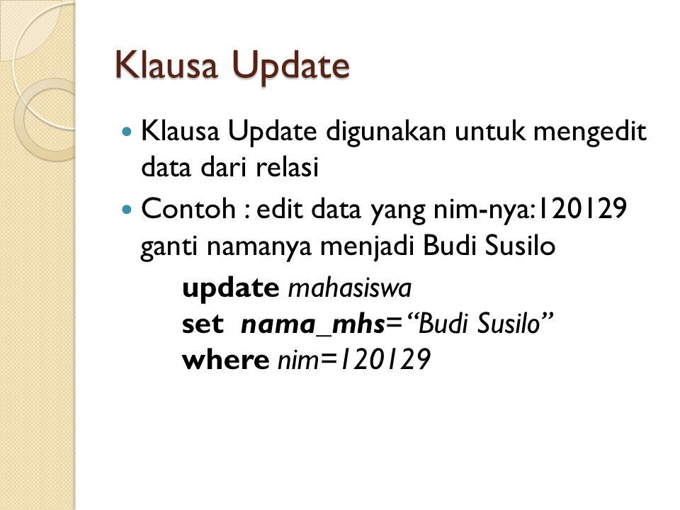 Klausa Update Klausa Update digunakan untuk mengedit data dari relasi