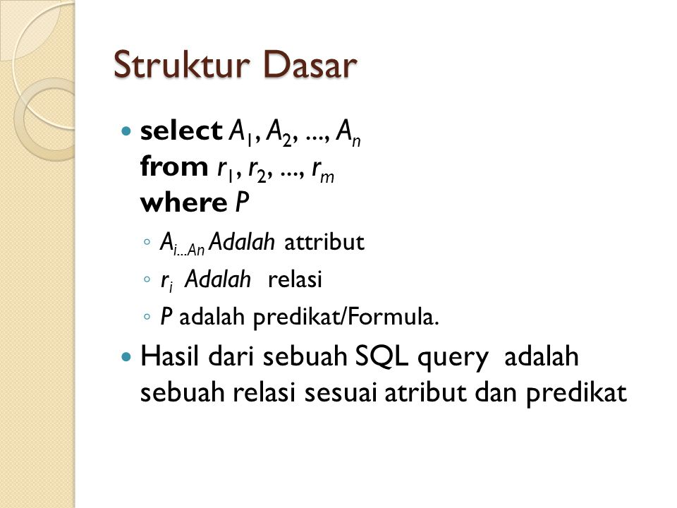 Struktur Dasar select A1, A2, ..., An from r1, r2, ..., rm where P