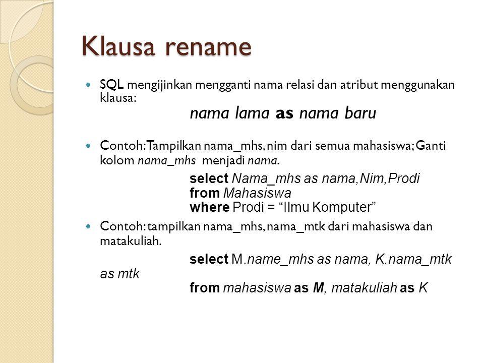 Klausa rename SQL mengijinkan mengganti nama relasi dan atribut menggunakan klausa: nama lama as nama baru.