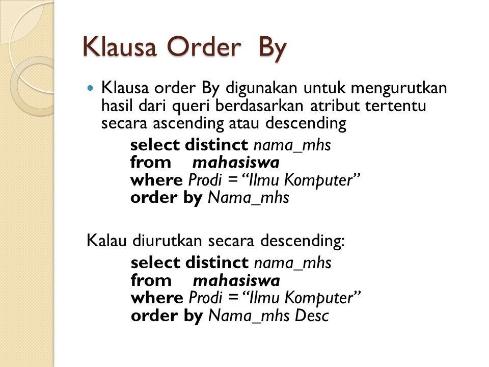 Klausa Order By Klausa order By digunakan untuk mengurutkan hasil dari queri berdasarkan atribut tertentu secara ascending atau descending.