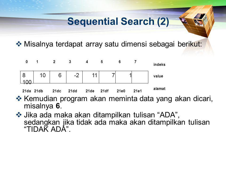 Sequential Search (2) Misalnya terdapat array satu dimensi sebagai berikut: Kemudian program akan meminta data yang akan dicari, misalnya 6.