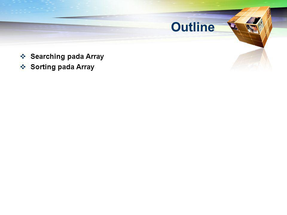 Outline Searching pada Array Sorting pada Array