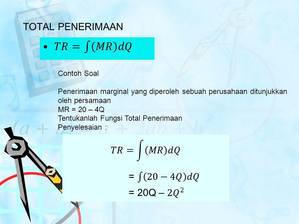 𝑇𝑅= 𝑀𝑅 𝑑𝑄 TOTAL PENERIMAAN 𝑇𝑅= 𝑀𝑅 𝑑𝑄 = 20−4𝑄 𝑑𝑄 = 20Q – 2𝑄 2