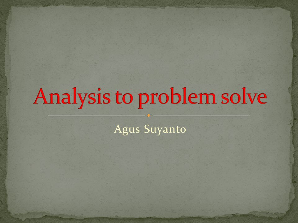 Analysis to problem solve