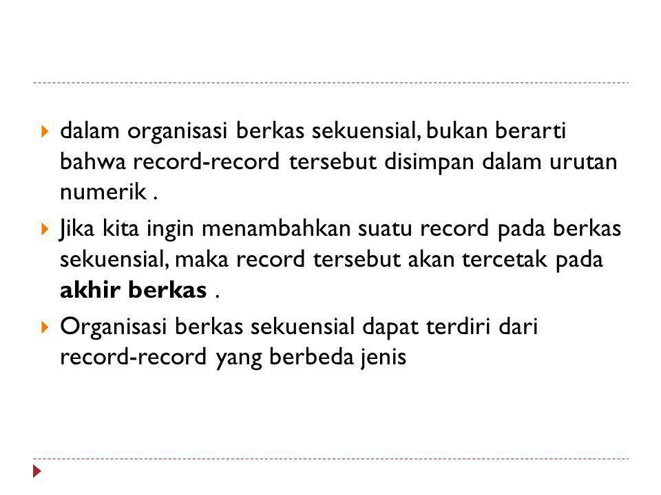 dalam organisasi berkas sekuensial, bukan berarti bahwa record-record tersebut disimpan dalam urutan numerik .