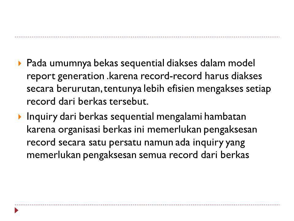 Pada umumnya bekas sequential diakses dalam model report generation