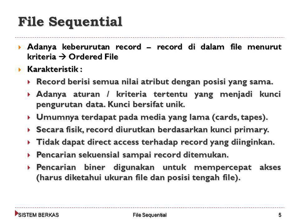 File Sequential Adanya keberurutan record – record di dalam file menurut kriteria  Ordered File. Karakteristik :