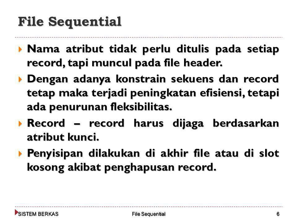 File Sequential Nama atribut tidak perlu ditulis pada setiap record, tapi muncul pada file header.