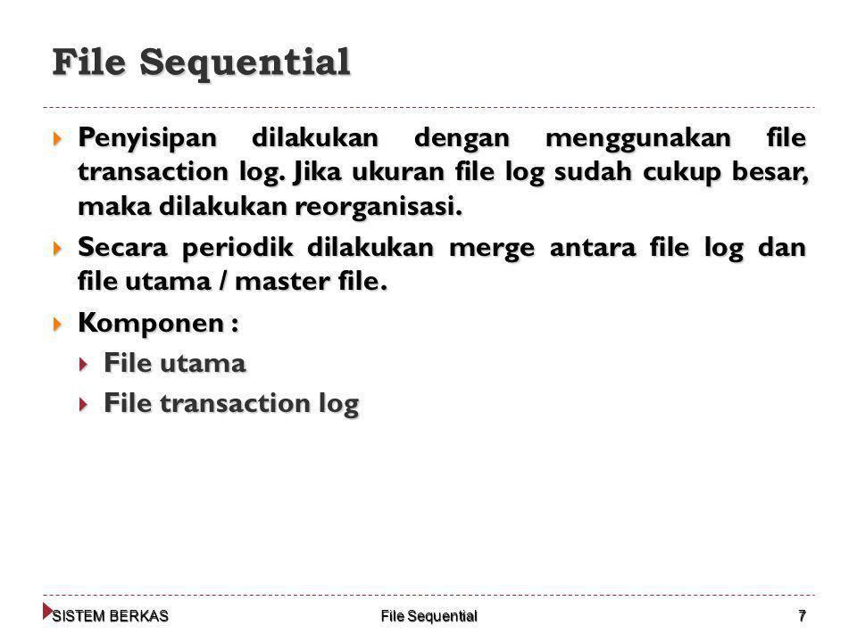 File Sequential Penyisipan dilakukan dengan menggunakan file transaction log. Jika ukuran file log sudah cukup besar, maka dilakukan reorganisasi.
