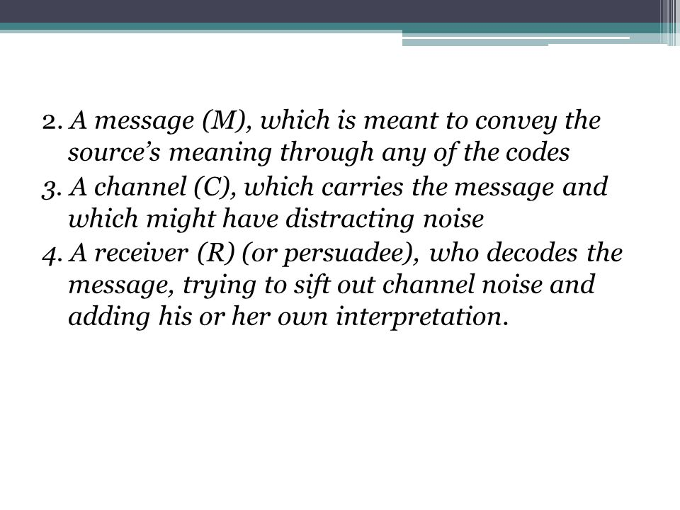 2. A message (M), which is meant to convey the source's meaning through any of the codes 3.