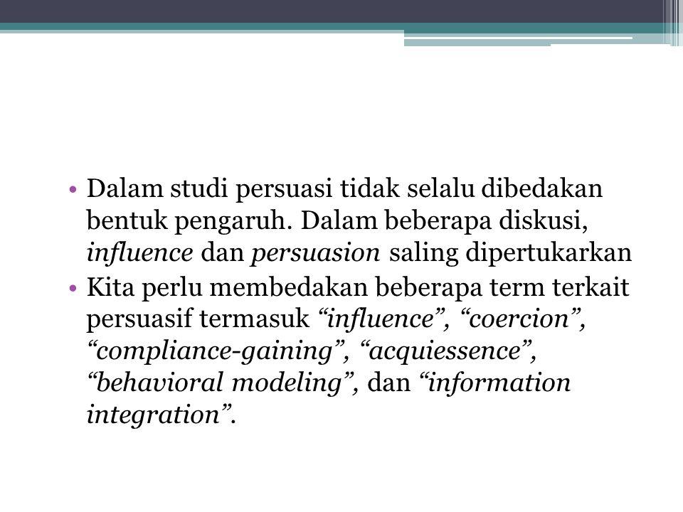 Dalam studi persuasi tidak selalu dibedakan bentuk pengaruh
