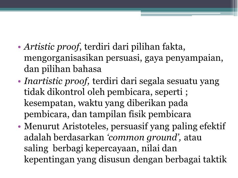 Artistic proof, terdiri dari pilihan fakta, mengorganisasikan persuasi, gaya penyampaian, dan pilihan bahasa
