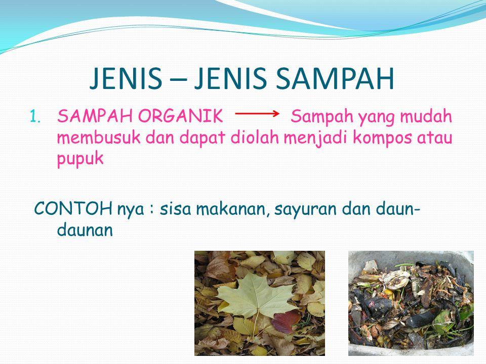 JENIS – JENIS SAMPAH SAMPAH ORGANIK Sampah yang mudah membusuk dan dapat diolah menjadi kompos atau pupuk.