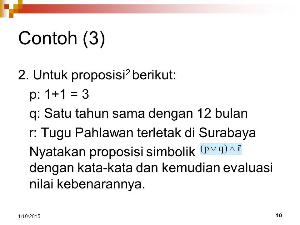 Contoh (3) 2. Untuk proposisi2 berikut: p: 1+1 = 3