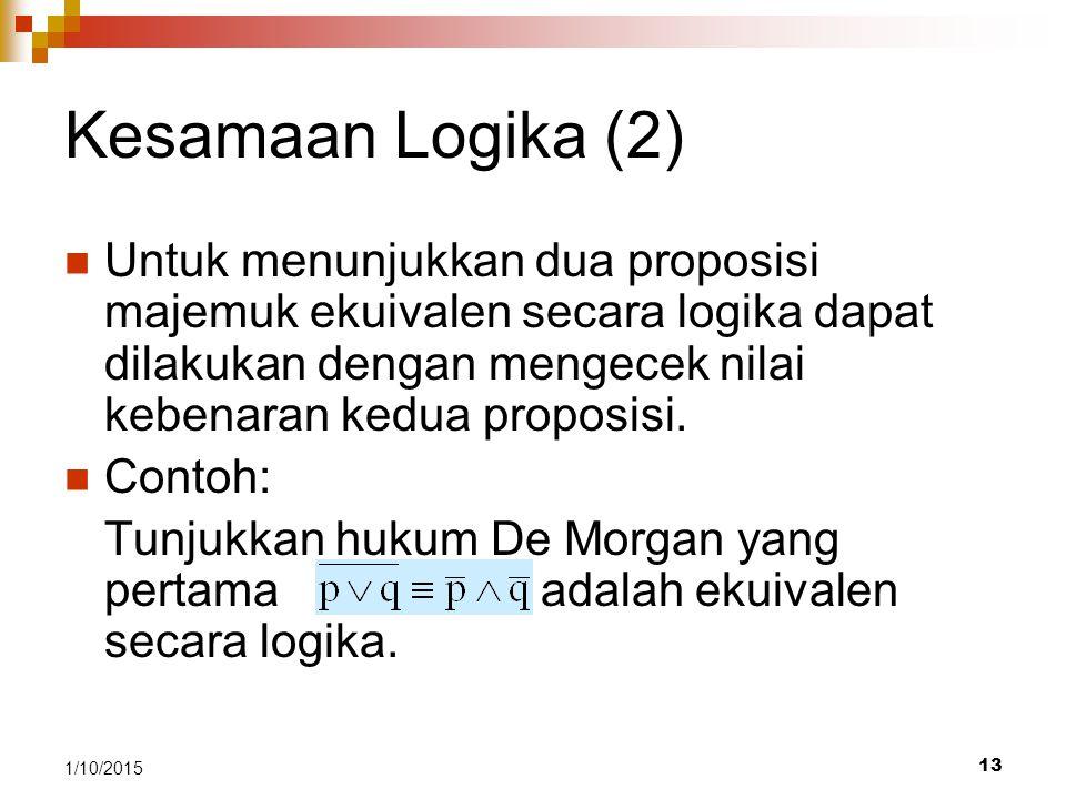 Kesamaan Logika (2) Untuk menunjukkan dua proposisi majemuk ekuivalen secara logika dapat dilakukan dengan mengecek nilai kebenaran kedua proposisi.