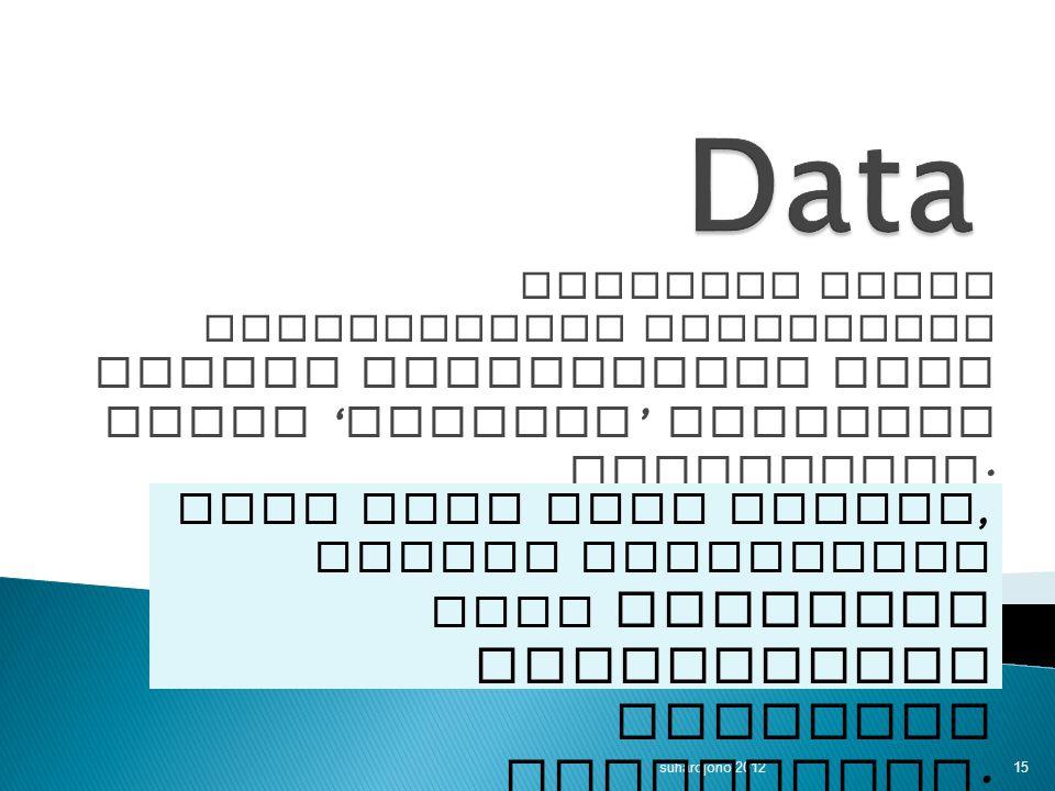 Data Kegiatan utama pelaksanakan penelitian adalah mendapatkan data untuk 'mengisi' variabel penelitian.