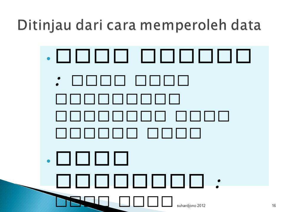 Ditinjau dari cara memperoleh data