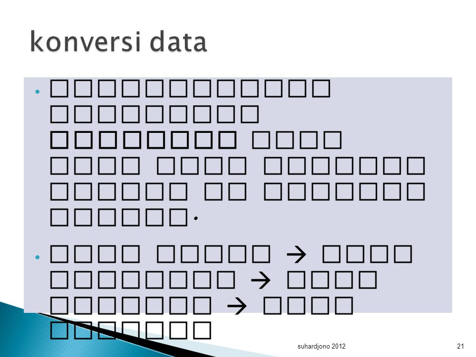 konversi data dimungkinkan melakukan konversi dari data yang tingkat tinggi ke tingkat rendah.