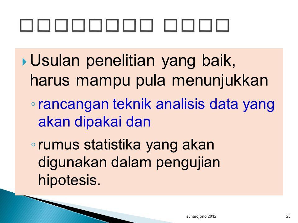 Analisis data Usulan penelitian yang baik, harus mampu pula menunjukkan. rancangan teknik analisis data yang akan dipakai dan.
