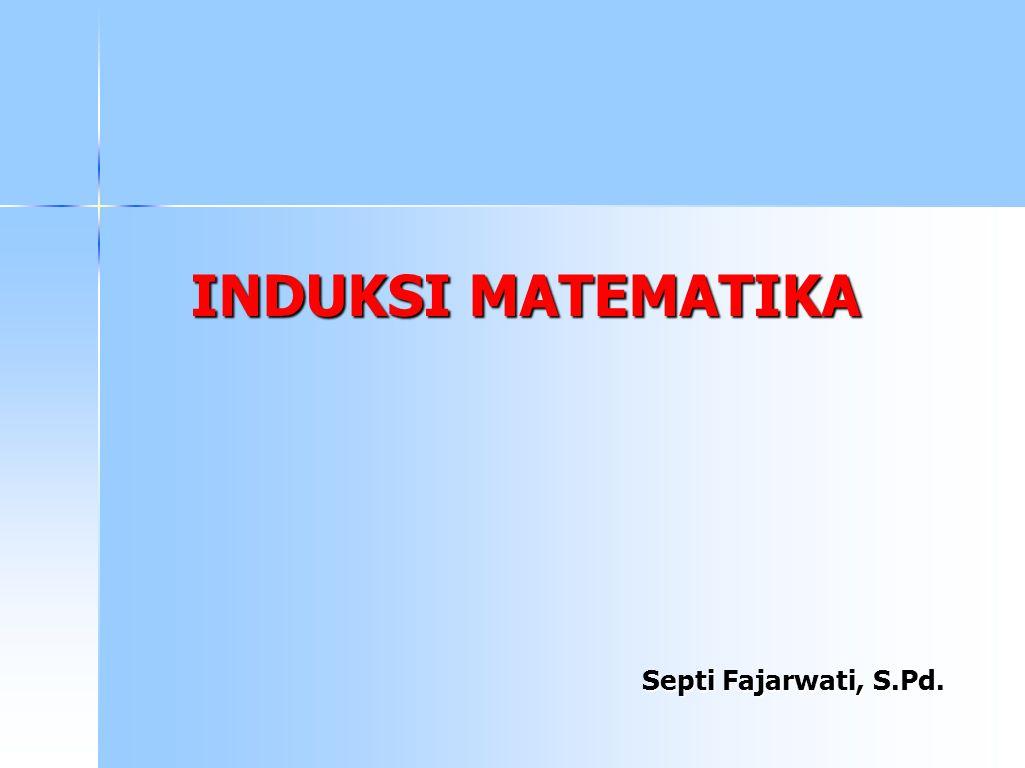 INDUKSI MATEMATIKA Septi Fajarwati, S.Pd.