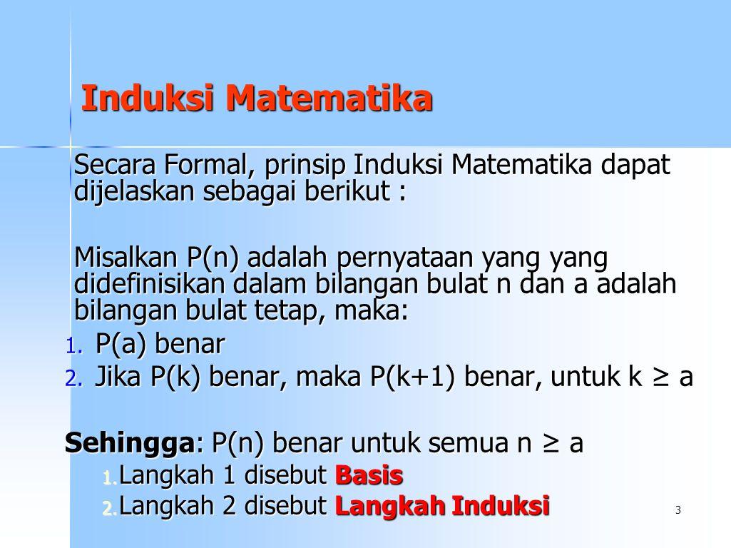 Induksi Matematika Secara Formal, prinsip Induksi Matematika dapat dijelaskan sebagai berikut :