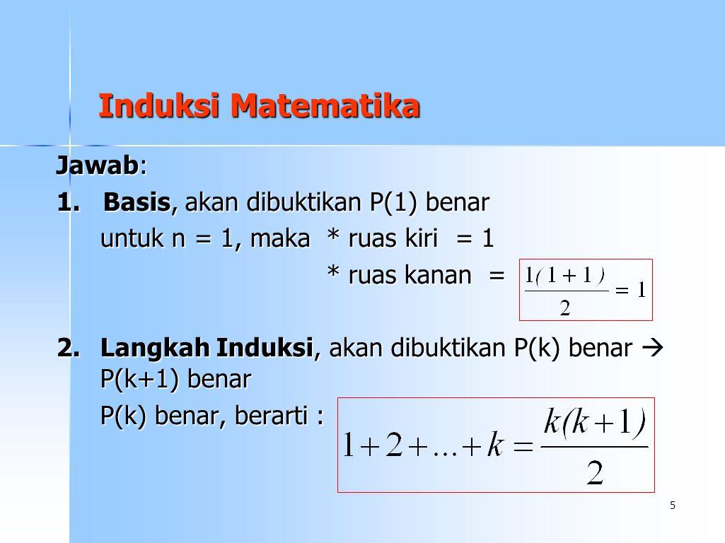 Induksi Matematika Jawab: 1. Basis, akan dibuktikan P(1) benar