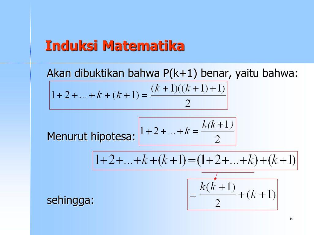 Induksi Matematika Akan dibuktikan bahwa P(k+1) benar, yaitu bahwa: