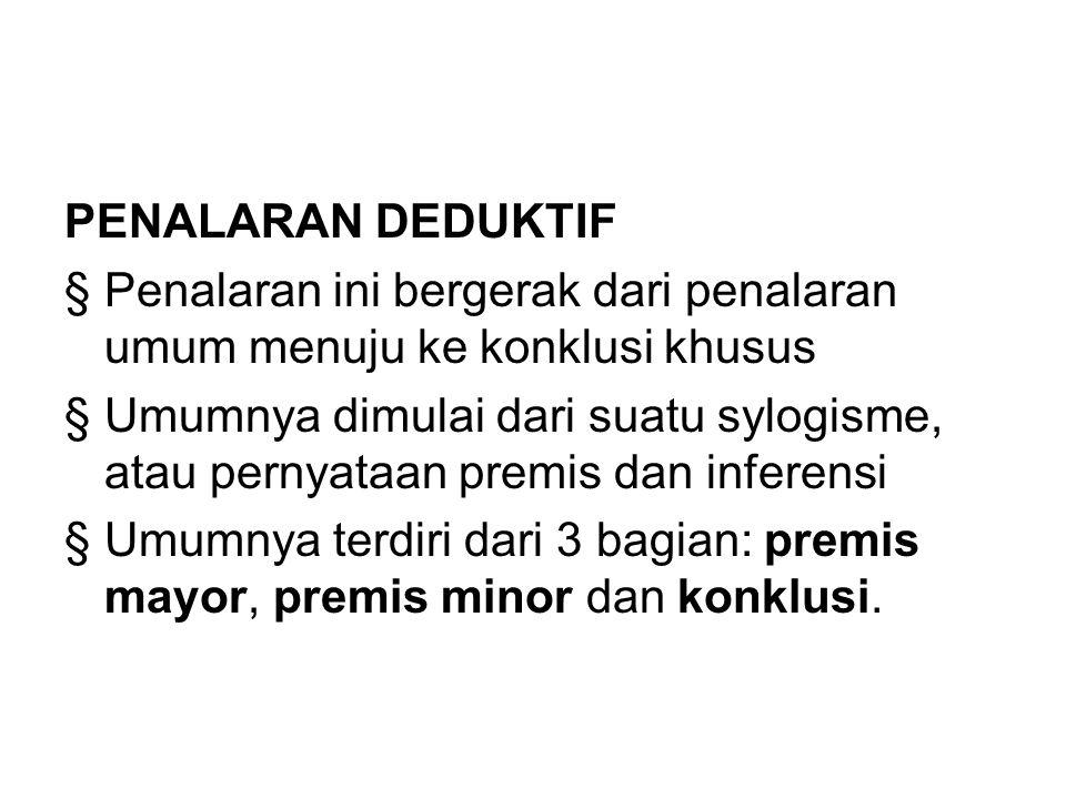 PENALARAN DEDUKTIF § Penalaran ini bergerak dari penalaran umum menuju ke konklusi khusus.