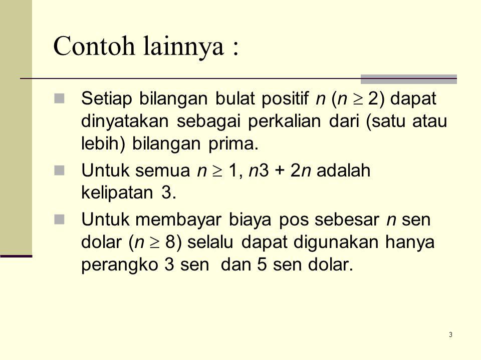 Contoh lainnya : Setiap bilangan bulat positif n (n  2) dapat dinyatakan sebagai perkalian dari (satu atau lebih) bilangan prima.