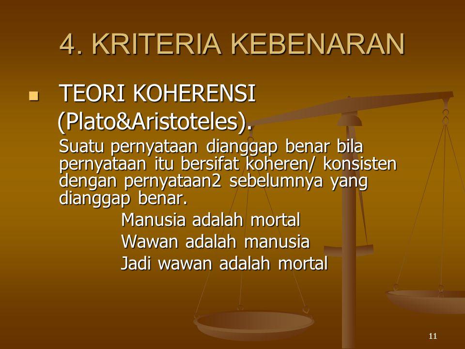 4. KRITERIA KEBENARAN TEORI KOHERENSI (Plato&Aristoteles).