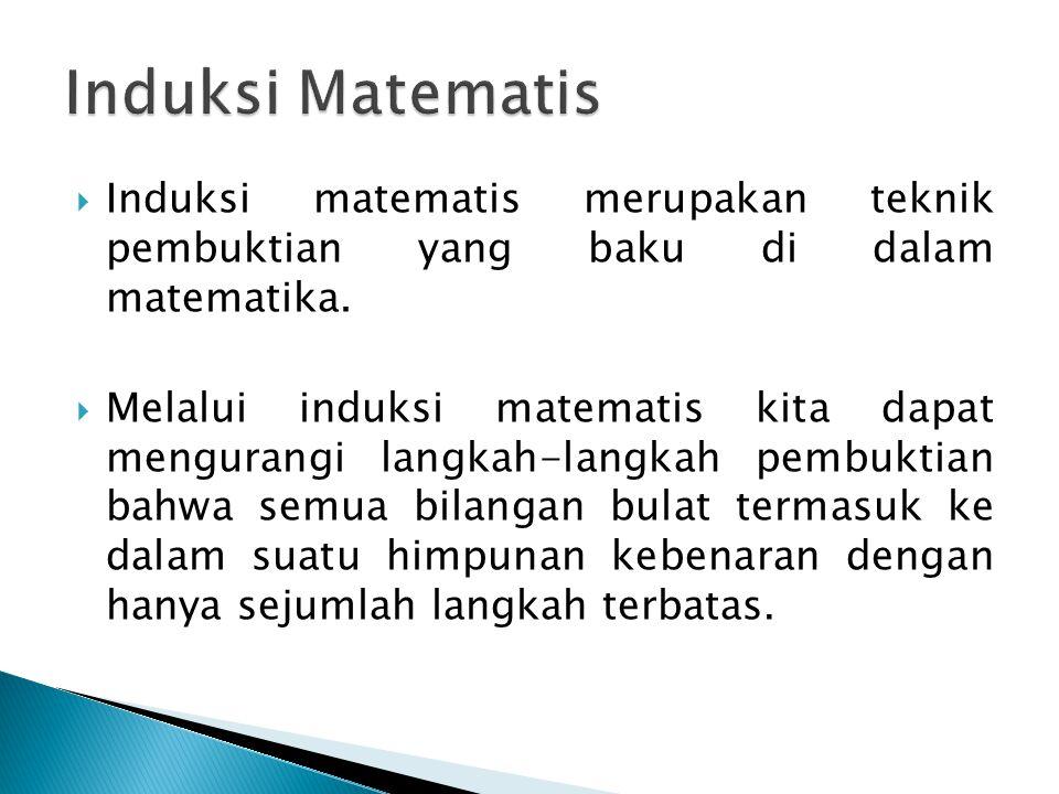 Induksi Matematis Induksi matematis merupakan teknik pembuktian yang baku di dalam matematika.