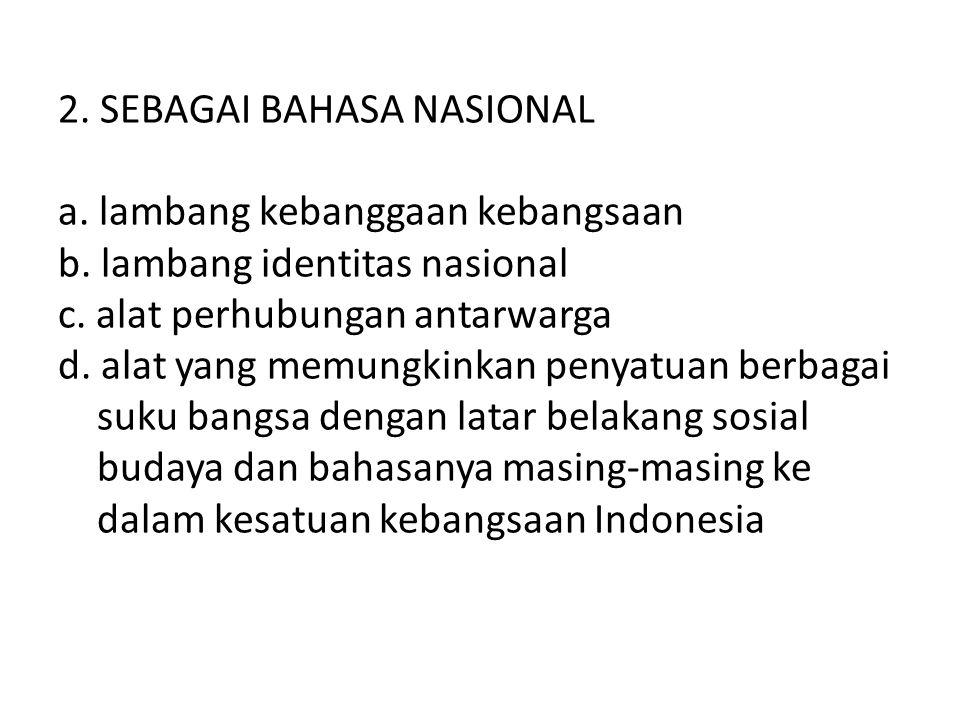 2. SEBAGAI BAHASA NASIONAL a. lambang kebanggaan kebangsaan b