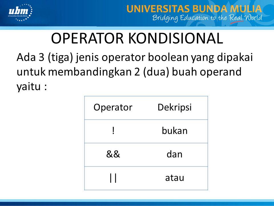 OPERATOR KONDISIONAL Ada 3 (tiga) jenis operator boolean yang dipakai untuk membandingkan 2 (dua) buah operand yaitu :