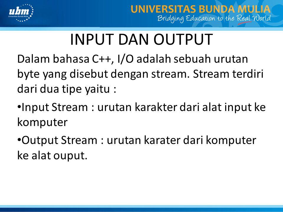 INPUT DAN OUTPUT Dalam bahasa C++, I/O adalah sebuah urutan byte yang disebut dengan stream. Stream terdiri dari dua tipe yaitu :