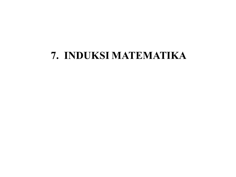 7. INDUKSI MATEMATIKA