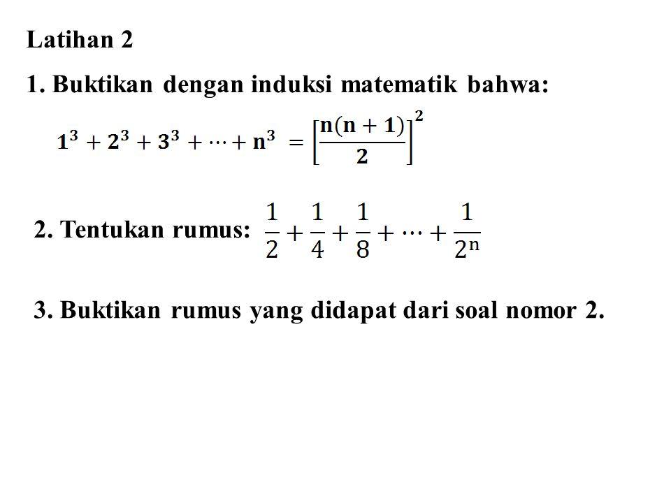 Latihan 2 1. Buktikan dengan induksi matematik bahwa: 2.