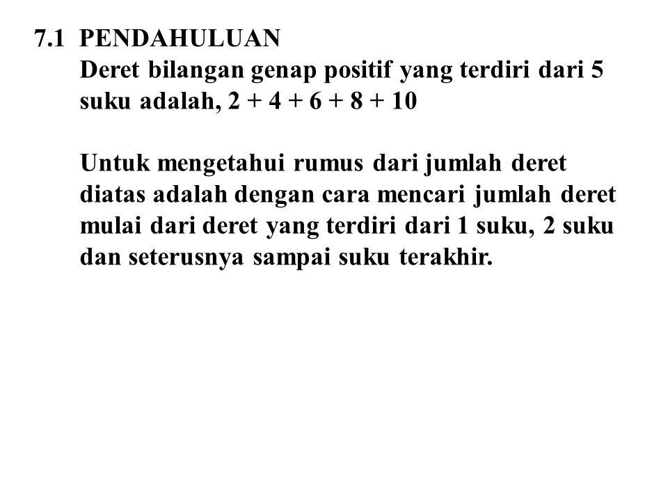 7.1 PENDAHULUAN Deret bilangan genap positif yang terdiri dari 5 suku adalah, 2 + 4 + 6 + 8 + 10.