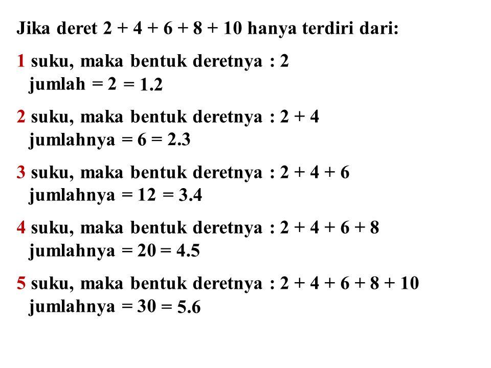 Jika deret 2 + 4 + 6 + 8 + 10 hanya terdiri dari: