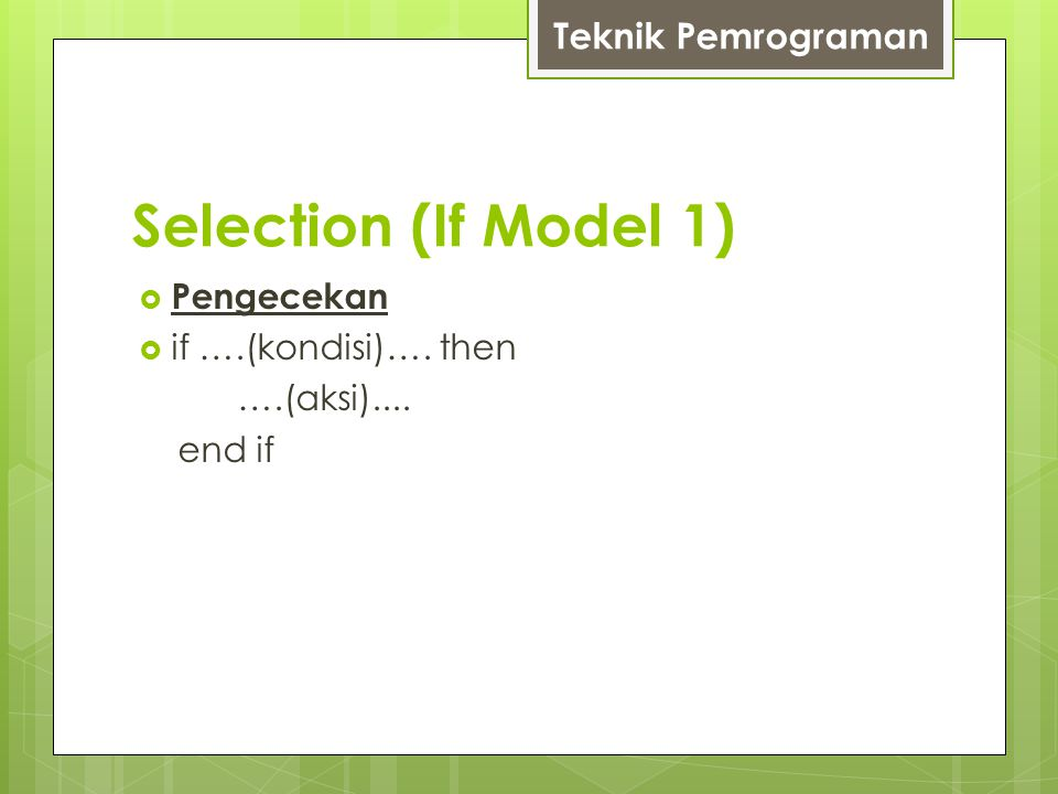 Selection (If Model 1) Teknik Pemrograman Pengecekan