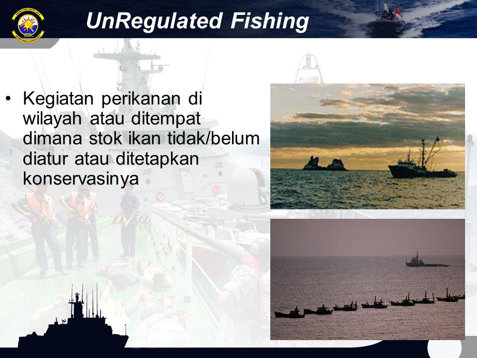 UnRegulated Fishing Kegiatan perikanan di wilayah atau ditempat dimana stok ikan tidak/belum diatur atau ditetapkan konservasinya.