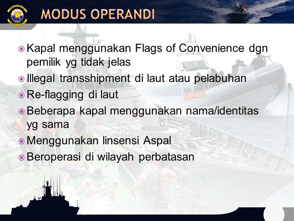 Modus Operandi Kapal menggunakan Flags of Convenience dgn pemilik yg tidak jelas. Illegal transshipment di laut atau pelabuhan.