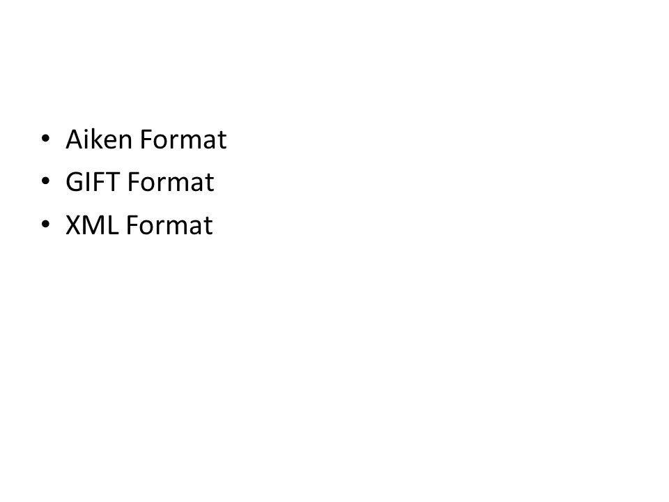 Aiken Format GIFT Format XML Format