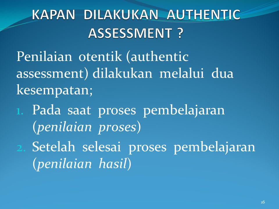 KAPAN DILAKUKAN AUTHENTIC ASSESSMENT