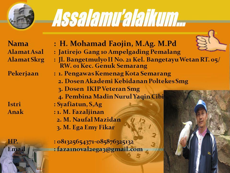 Assalamu'alaikum… Nama : H. Mohamad Faojin, M.Ag. M.Pd