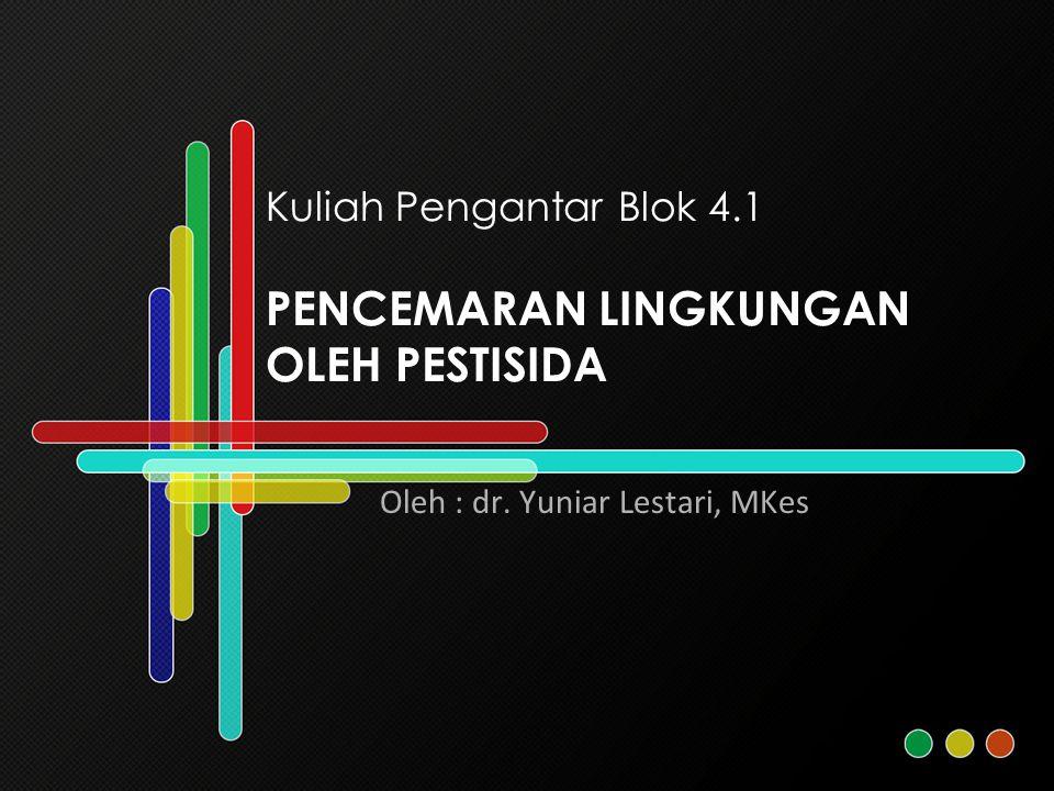 Kuliah Pengantar Blok 4.1 PENCEMARAN LINGKUNGAN OLEH PESTISIDA