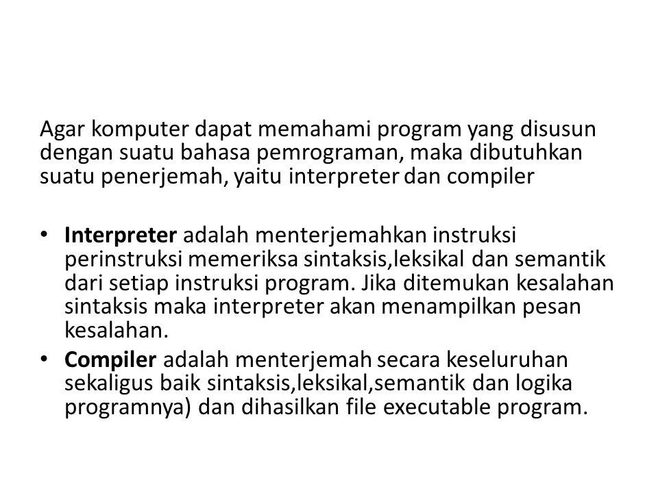 Agar komputer dapat memahami program yang disusun dengan suatu bahasa pemrograman, maka dibutuhkan suatu penerjemah, yaitu interpreter dan compiler