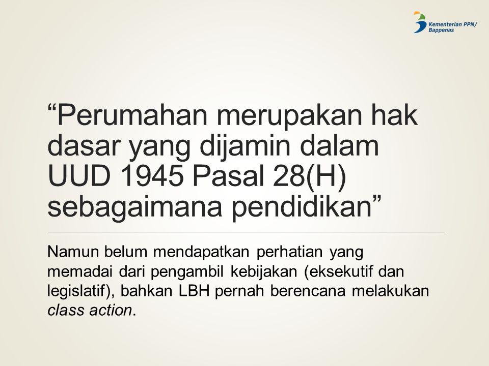 Perumahan merupakan hak dasar yang dijamin dalam UUD 1945 Pasal 28(H) sebagaimana pendidikan